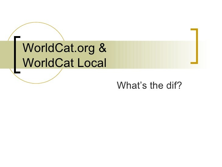 WorldCat.org & WorldCat Local What's the dif?