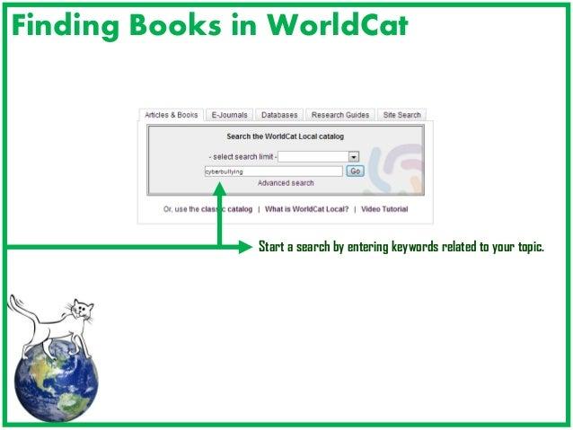 Finding Books in WorldCat  Start a search by entering keywords related to your topic.
