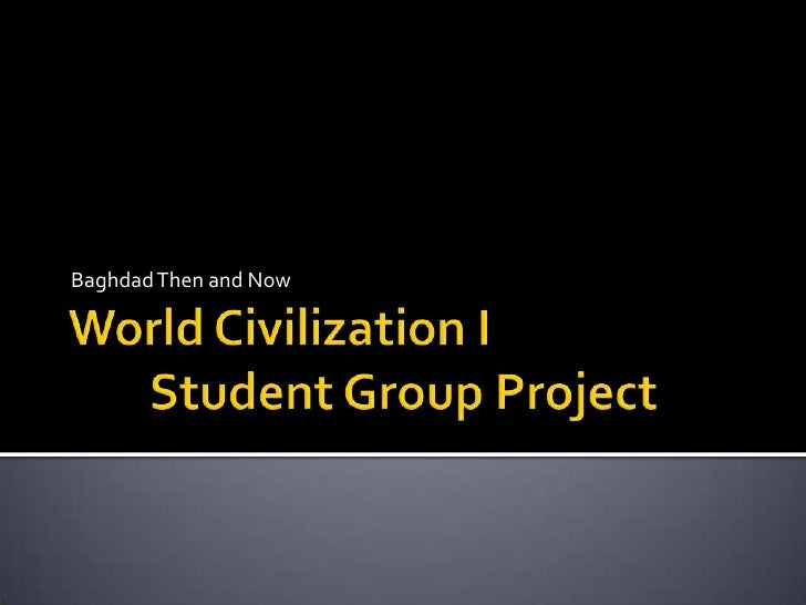 World Civilization I Student Group Project<br />Baghdad Then and Now<br />