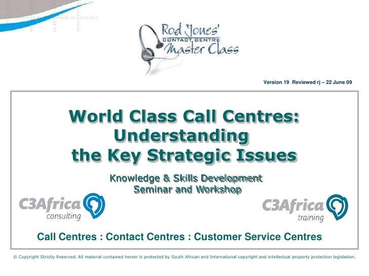 Version 19  Reviewed rj – 22 June 09 <br />World Class Call Centres:<br />Understanding the Key Strategic Issues<br />Know...
