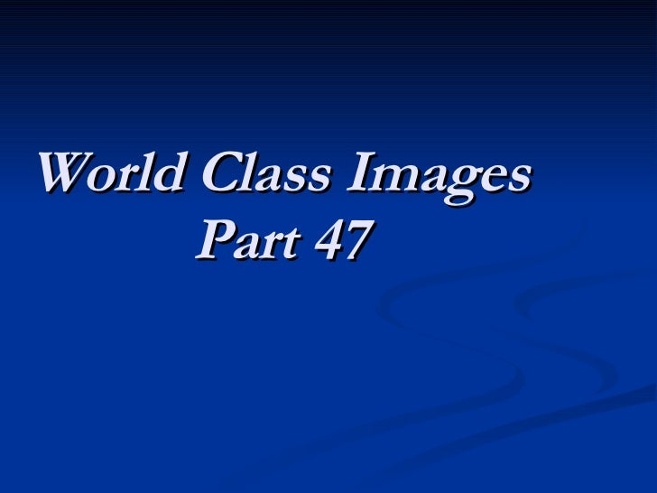 World Class Images Part 47