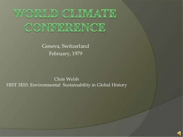 Geneva, Switzerland February, 1979 Chris Welsh HIST 3ES3: Environmental Sustainability in Global History