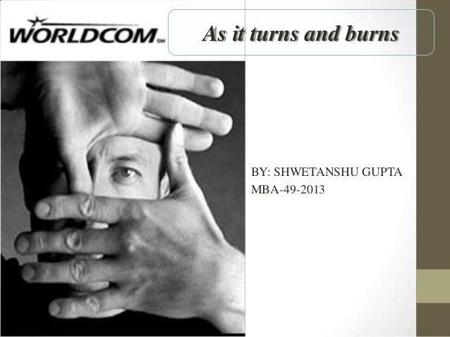 BY: SHWETANSHU GUPTA MBA-49-2013 As it turns and burns
