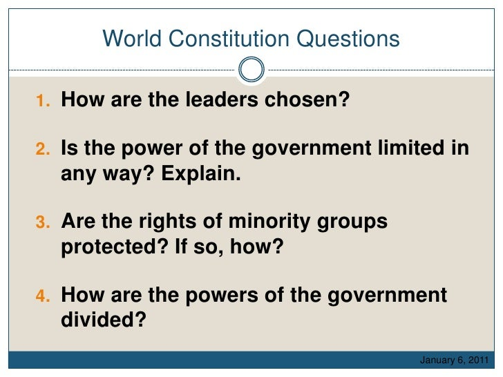 World Constitution Questions How are the leaders chosen? Is the power of the government limited in any way? Explain. Are t...