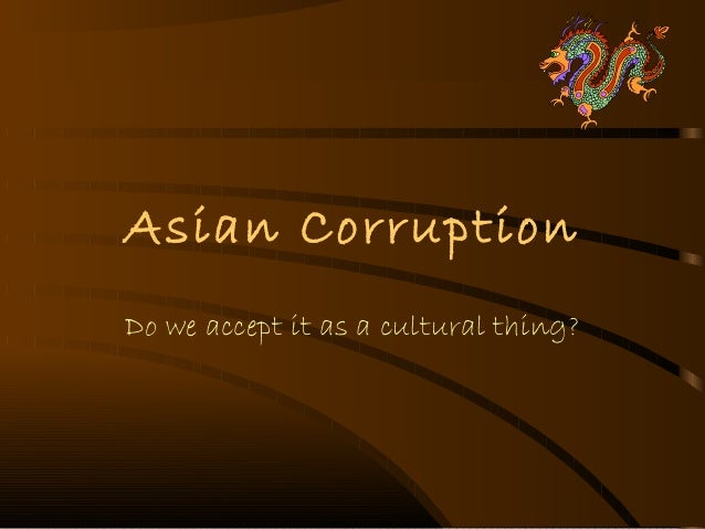 Asian CorruptionDo we accept it as a cultural thing?