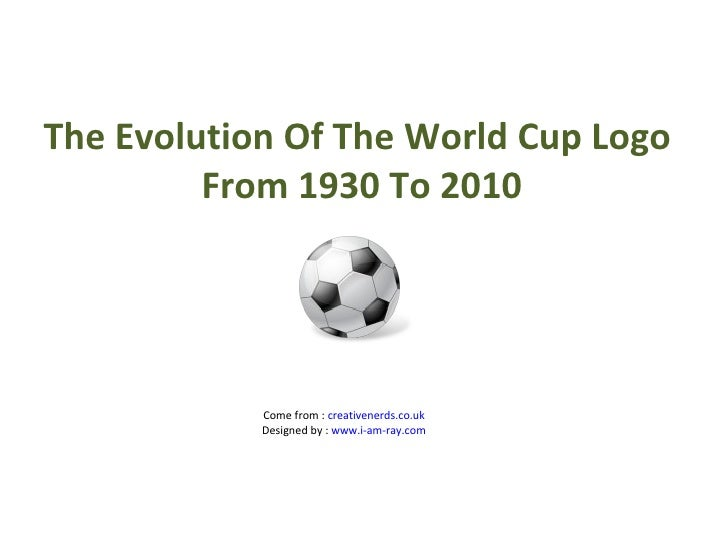 The Evolution Of The World Cup Logo  From 1930 To 2010 Come from :  creativenerds.co.uk Designed by :  www.i-am-ray.com