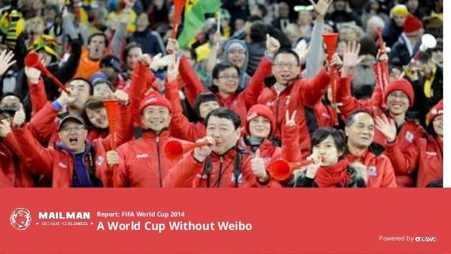 www.kawo.com Report: FIFA World Cup 2014 A World Cup Without Weibo Powered by