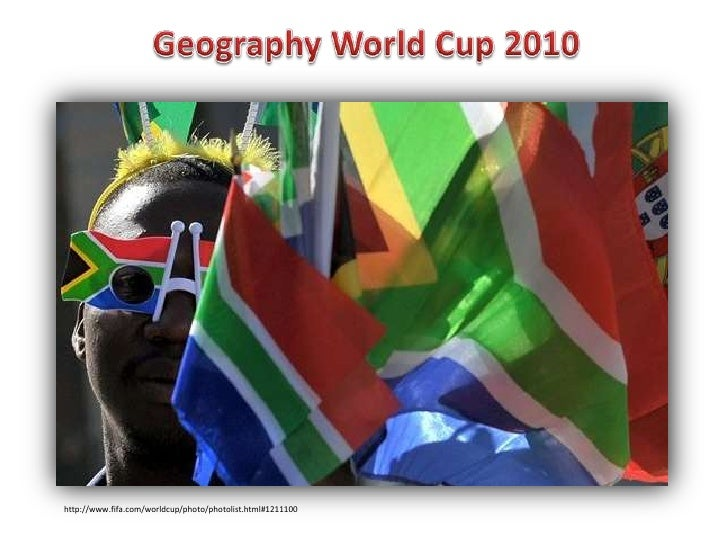 Geography World Cup 2010<br />http://www.fifa.com/worldcup/photo/photolist.html#1211100<br />