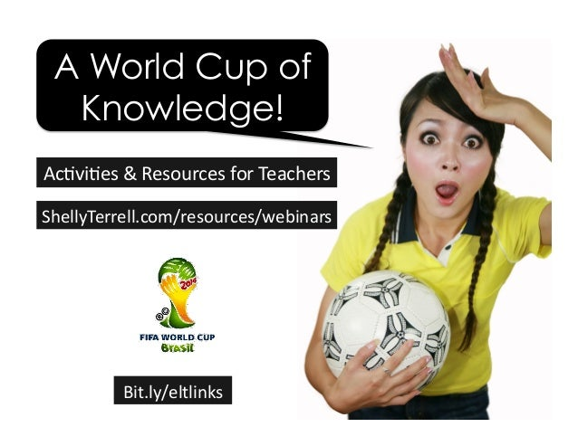 ShellyTerrell.com/resources/webinars	    A World Cup of Knowledge! Ac6vi6es	   &	   Resources	   for	   Teachers	    Bit.l...