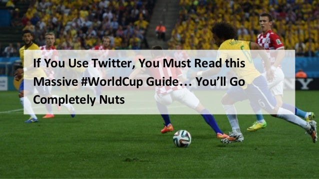 If You Use Twitter, You Must Read this #WorldCup Guide… You'll Go Completely Nuts