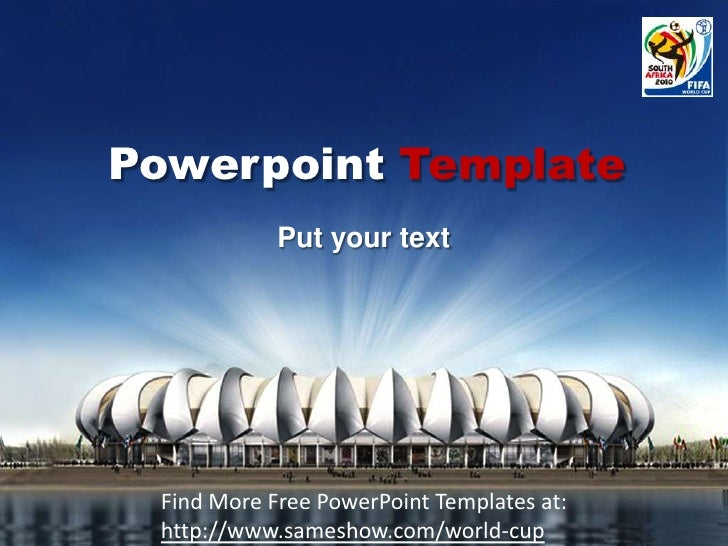 PowerpointTemplate<br />Put your text<br />Find More Free PowerPoint Templates at: http://www.sameshow.com/world-cup<br />