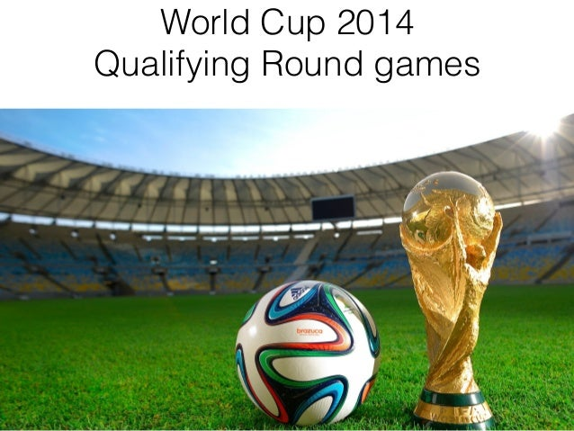 World Cup 2014 Qualifying Round games