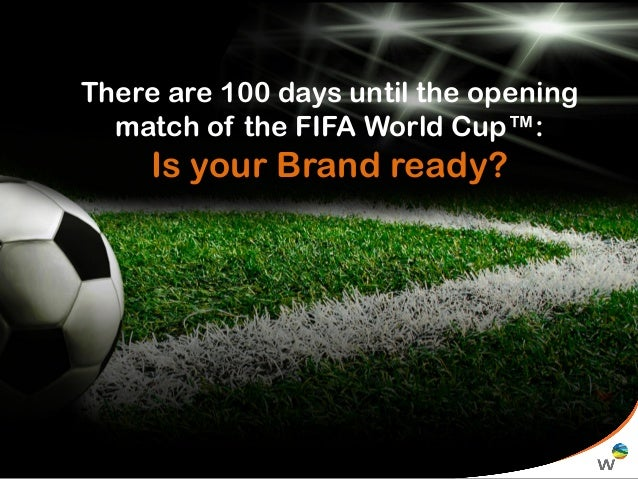 There are 100 days until the opening match of the FIFA World Cup™:  Is your Brand ready?