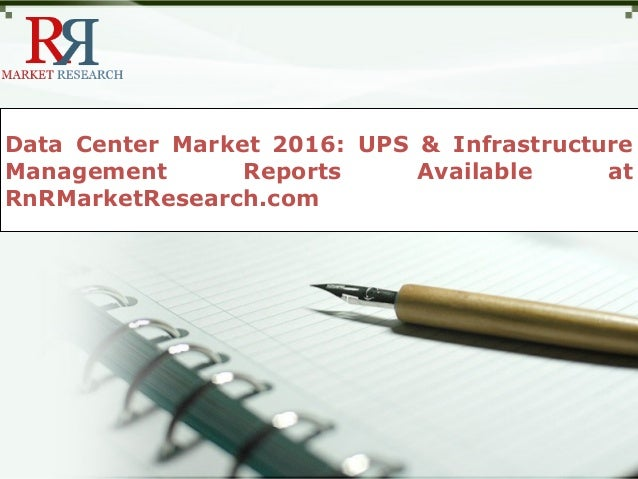 Data Center Market 2016: UPS & InfrastructureManagement Reports Available atRnRMarketResearch.com