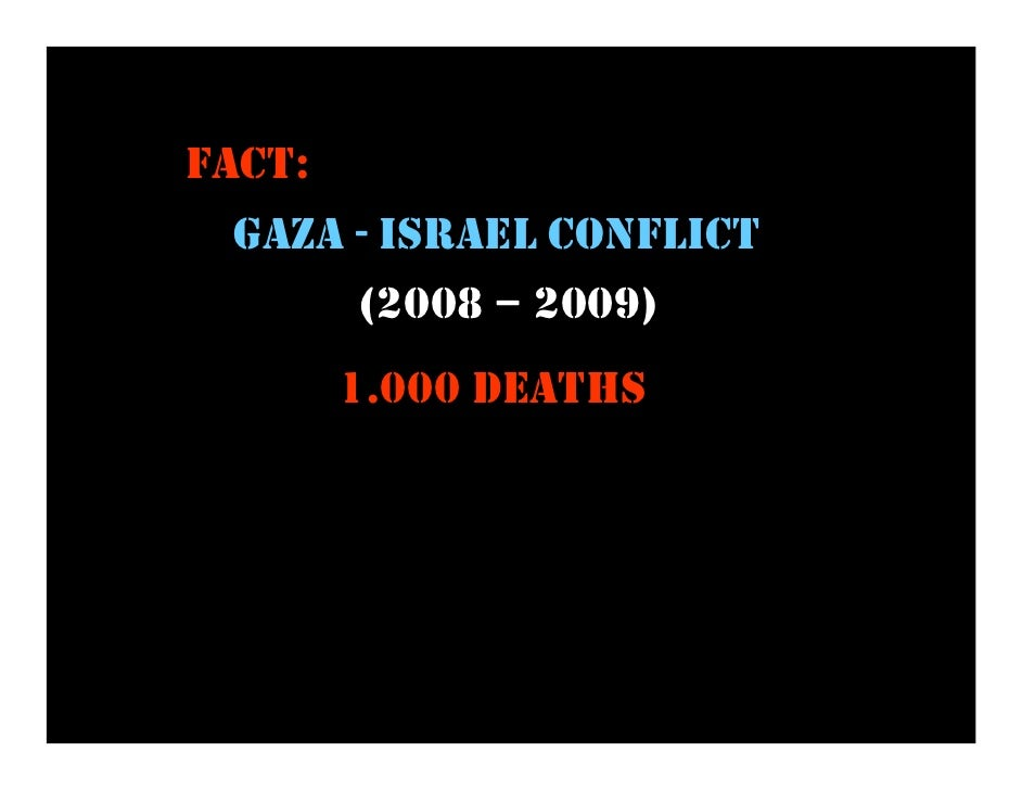FACT:  GAZA - ISRAEL CONFLICT       (2008 – 2009)         1.000 DEATHS