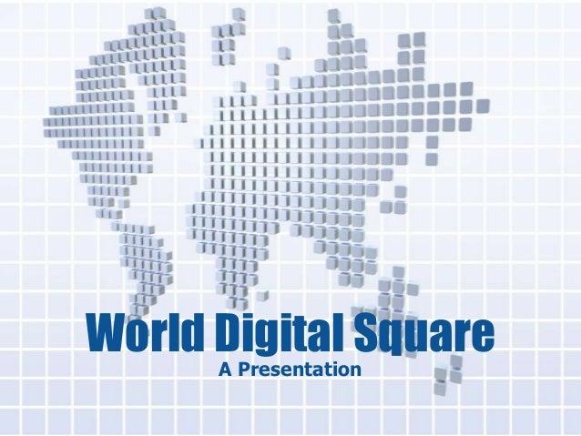 World Digital Square A Presentation