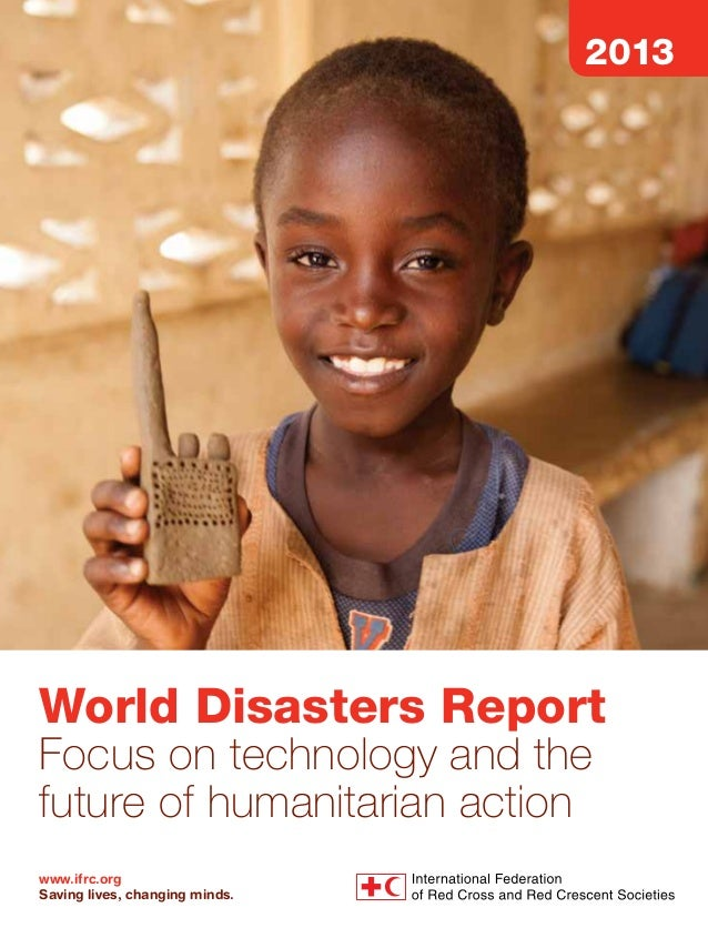 Focus on technology and the future of humanitarian action This year's World Disasters Report focuses on technology and the...