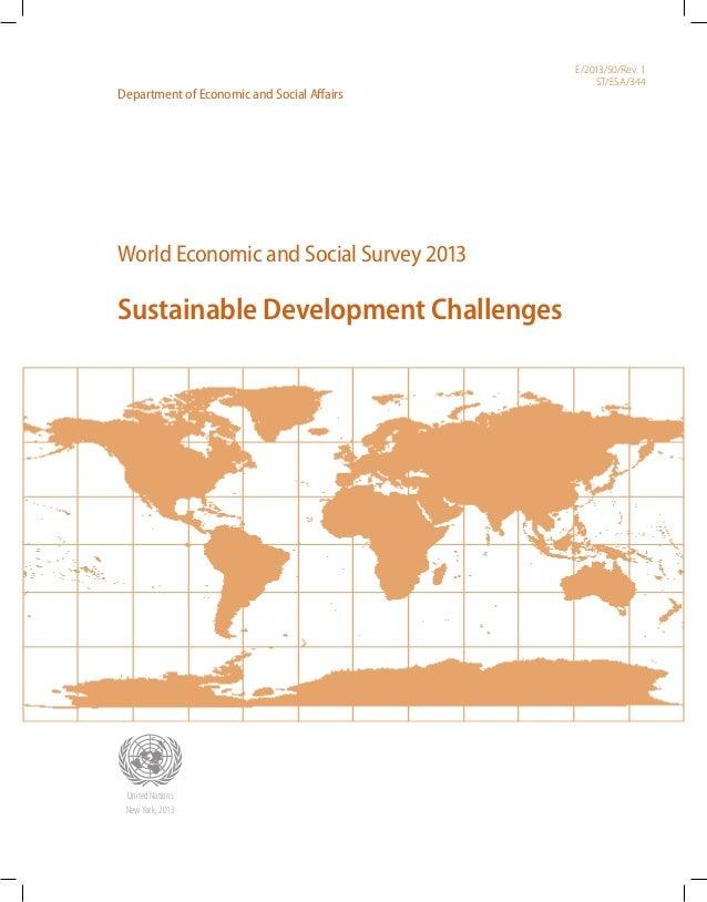 World Economic and Social Survey 2013 Sustainable Development Challenges E/2013/50/Rev. 1 ST/ESA/344 Department of Economi...