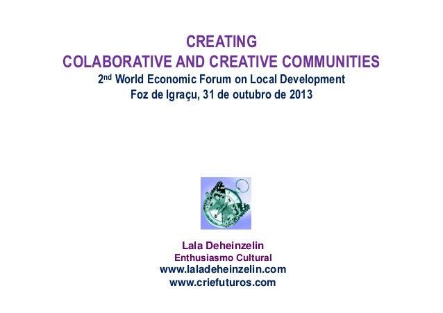 CREATING COLABORATIVE AND CREATIVE COMMUNITIES 2nd World Economic Forum on Local Development Foz de Igraçu, 31 de outubro ...