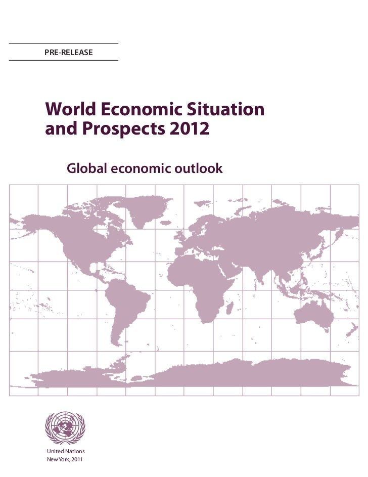 PRE-RELEASEWorld Economic Situationand Prospects 2012       Global economic outlookUnited NationsNew York, 2011