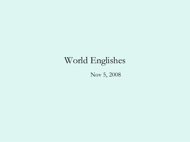 World Englishes Nov 5, 2008
