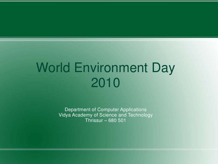 World Environment Day 2010<br />Department of Computer Applications<br />Vidya Academy of Science and Technology<br />Thri...