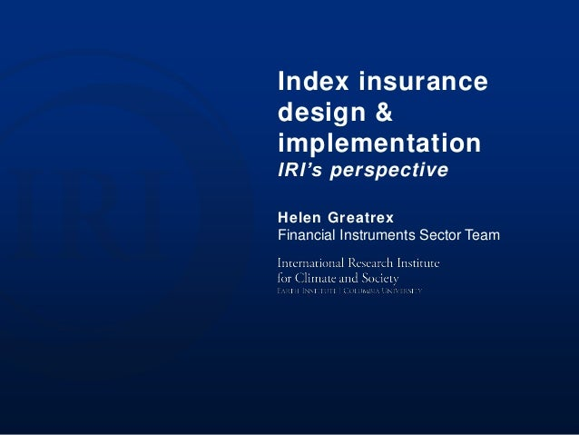 Index insurance design & implementation IRI's perspective Helen Greatrex Financial Instruments Sector Team