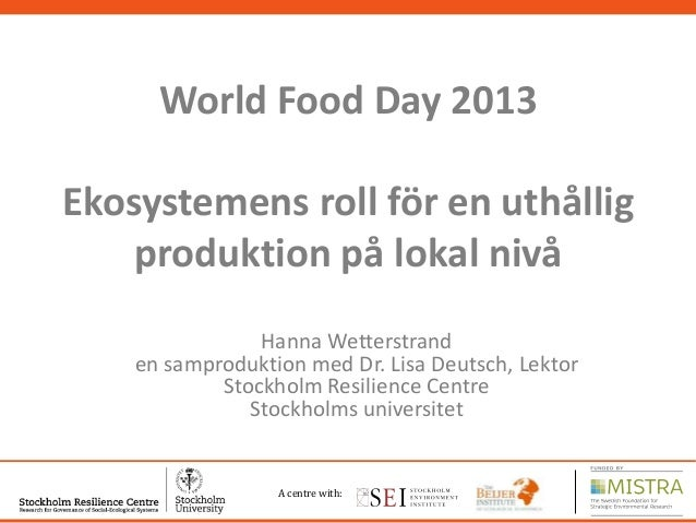 World Food Day 2013  Ekosystemens roll för en uthållig produktion på lokal nivå Hanna Wetterstrand en samproduktion med Dr...