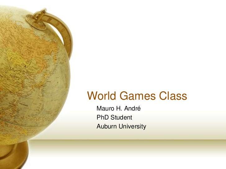 World Games Class Mauro H. André PhD Student Auburn University