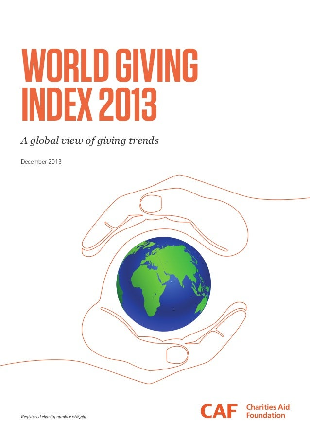 WORLD GIVING INDEX 2013 A global view of giving trends December 2013  Registered charity number 268369