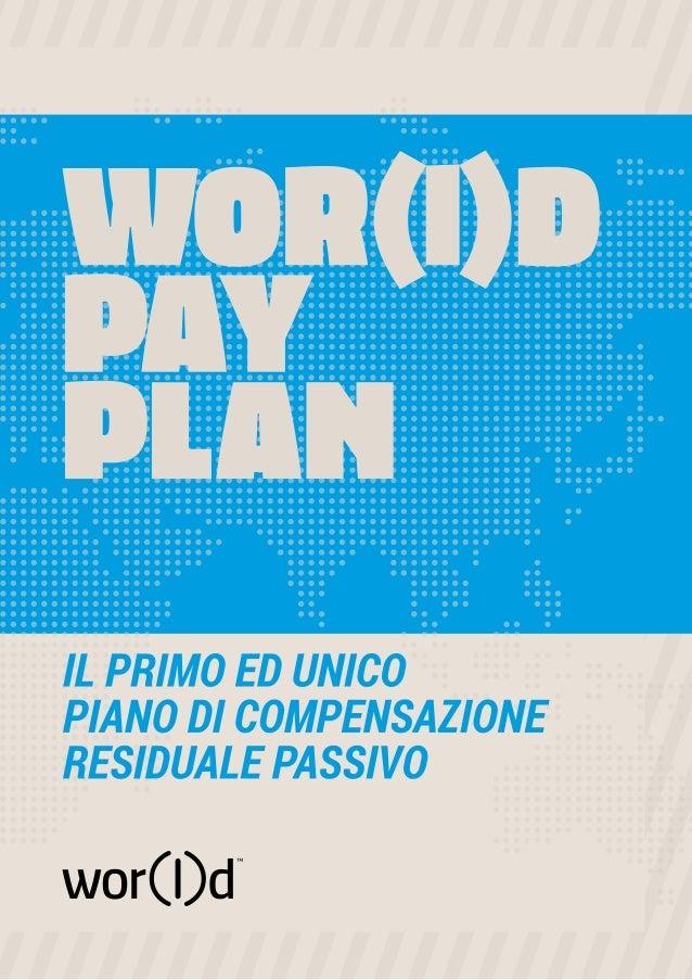 In WOR(l)D, i nostri affiliati sono sempre al centro dei nostri pensieri. Li valorizziamo ricompensandoli con il pay plan ...