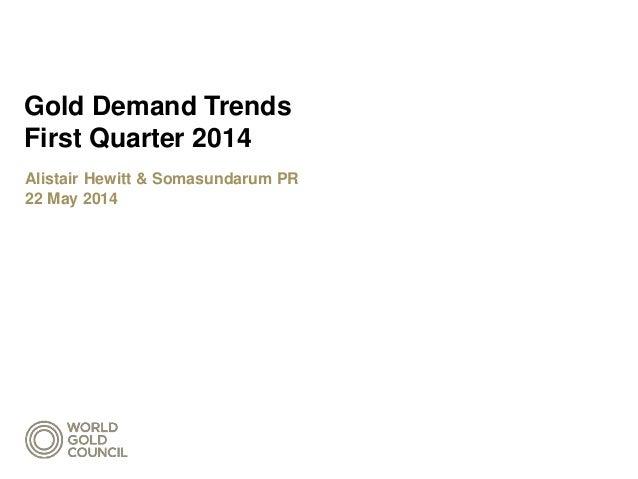Gold Demand Trends First Quarter 2014 Alistair Hewitt & Somasundarum PR 22 May 2014