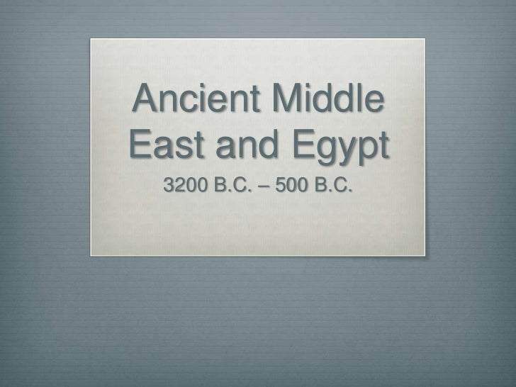 Ancient MiddleEast and Egypt 3200 B.C. – 500 B.C.