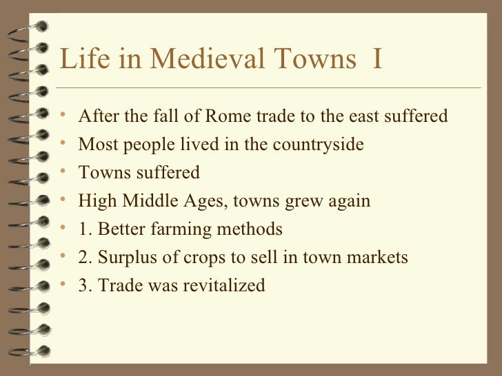 Life in Medieval Towns  I <ul><li>After the fall of Rome trade to the east suffered </li></ul><ul><li>Most people lived in...