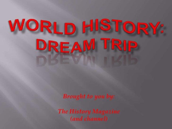 World history dream trip