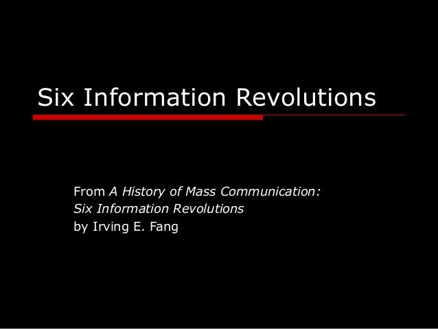 Six Information Revolutions From A History of Mass Communication: Six Information Revolutions by Irving E. Fang