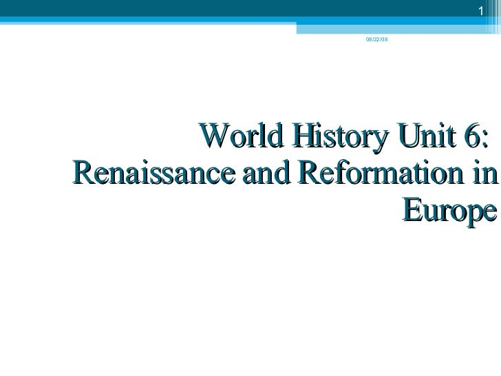 World History Unit 6:  Renaissance and Reformation in Europe 06/04/09
