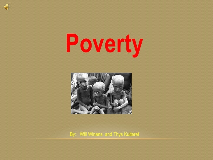 PovertyBy: Will Winans and Thys Kuiteret