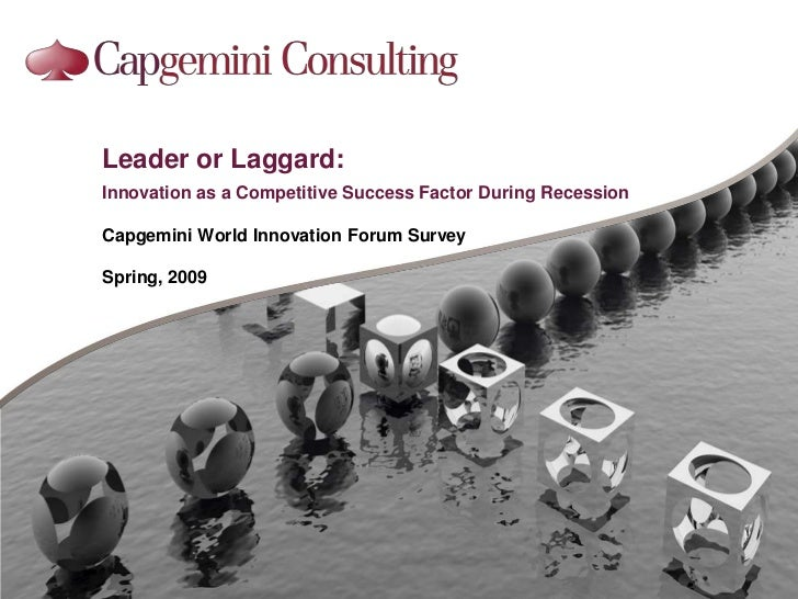 Leader or Laggard:<br />Innovation as a Competitive Success Factor During Recession<br />Capgemini World Innovation Forum ...