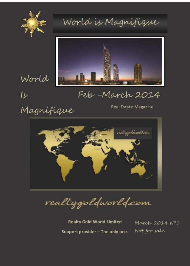 World is Magnifique  World Is  Feb -March 2014  Magnifique  Real Estate Magazine  Realty Gold World Limited Support provid...