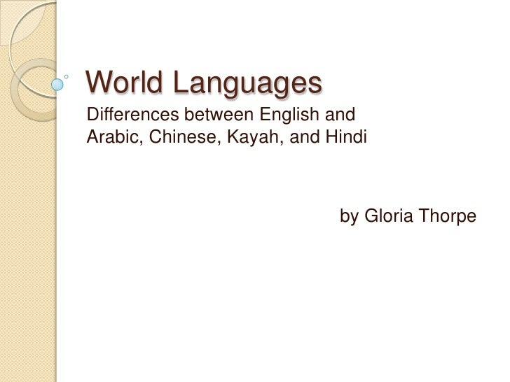 World LanguagesDifferences between English andArabic, Chinese, Kayah, and Hindi                             by Gloria Thorpe