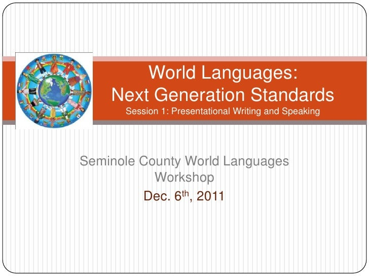 World Languages:    Next Generation Standards      Session 1: Presentational Writing and SpeakingSeminole County World Lan...