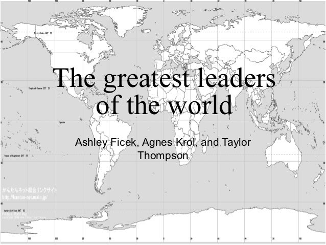 The greatest leaders   of the world  Ashley Ficek, Agnes Krol, and Taylor              Thompson