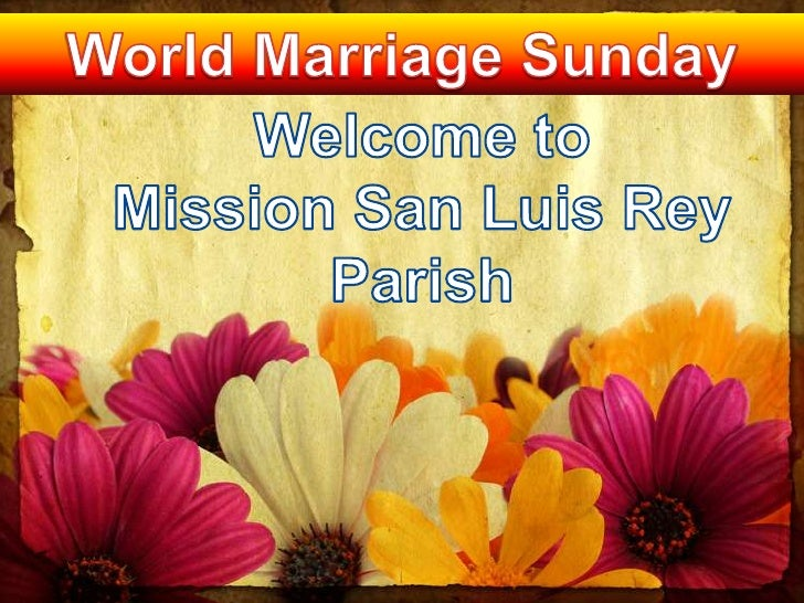 World Marriage Sunday<br />Welcome to Mission San Luis ReyParish<br />