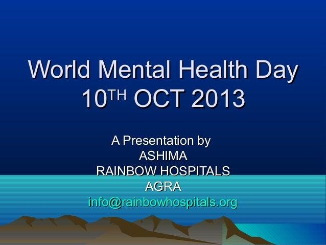 World Mental Health DayWorld Mental Health Day 1010THTH OCT 2013OCT 2013 A Presentation byA Presentation by ASHIMAASHIMA R...