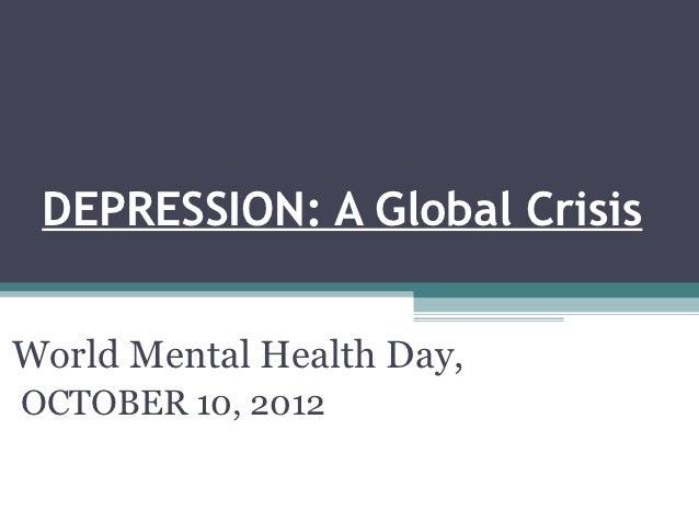 DEPRESSION: A Global CrisisWorld Mental Health Day,OCTOBER 10, 2012