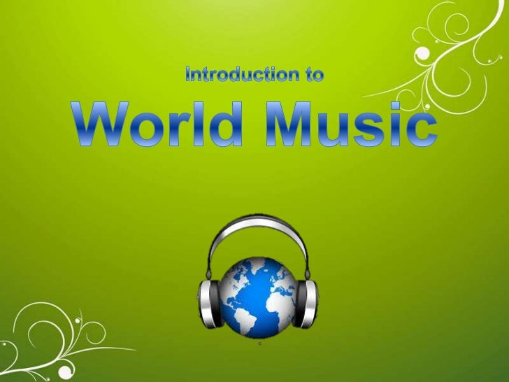 • A general term for global music, such as  the traditional music or folk music of  a culture that is created and played b...