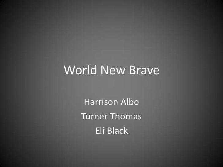 World New Brave<br />Harrison Albo<br />Turner Thomas<br />Eli Black<br />