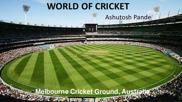 WORLD OF CRICKET Ashutosh Pande Melbourne Cricket Ground, Australia