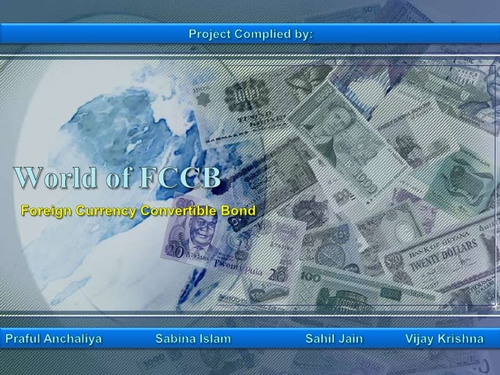 Project Complied by:<br />World of FCCB<br />Foreign Currency Convertible Bond<br />PrafulAnchaliyaSabina IslamSahil J...